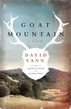 Goat Mountain ebook by David Vann