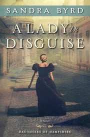 A Lady in Disguise - A Novel ebook by Sandra Byrd