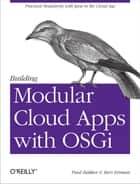 Building Modular Cloud Apps with OSGi ebook by Paul Bakker,Bert Ertman