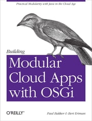 Building Modular Cloud Apps with OSGi - Practical Modularity with Java in the Cloud Age ebook by Paul Bakker,Bert Ertman
