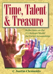 Time, Talent, and Treasure ebook by Clements, C. Justin