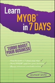 Learn MYOB in 7 Days ebook by Heather Smith