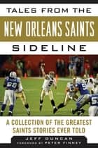 Tales from the New Orleans Saints Sideline - A Collection of the Greatest Saints Stories Ever Told ebook by