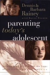 Parenting Today's Adolescent - Helping Your Child Avoid the Traps of the Preteen and Teen Years ebook by Dennis Rainey,Barbara Rainey,Bruce Nygren