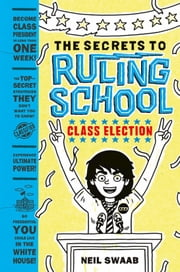 Class Election (Secrets to Ruling School #2) ebook by Neil Swaab