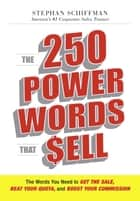 The 250 Power Words That Sell ebook by Stephan Schiffman