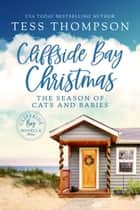 Cliffside Bay Christmas: The Season of Cats and Babies - A Cliffside Bay Novella ebook by Tess Thompson