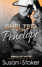 Shelter for Penelope - A Firefighter/Police Romantic Suspense Novel ebook by Susan Stoker