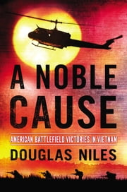 A Noble Cause - American Battlefield Victories In Vietnam ebook by Douglas Niles