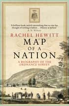 Map Of A Nation: A Biography Of The Ordnance Survey ebook by Rachel Hewitt