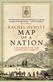 Map Of A Nation: A Biography Of The Ordnance Survey - A Biography Of The Ordnance Survey ebook by Rachel Hewitt