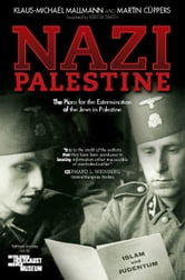Nazi Palestine - The Plans for the Extermination of the Jews in Palestine ebook by Klaus-Michael Mallmann,Martin Cüppers