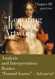 """Learning all about Artworks"" - Analysis and Interpretation Routes - Chapter III (part two) - (Formal issues) avdvanced ebook by Rodolfo Bersaglia Sr"