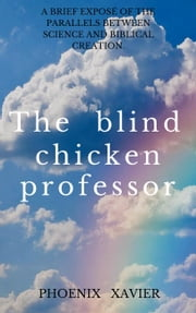 The Blind Chicken Professor ebook by Phoenix Xavier