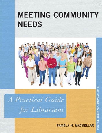 Meeting Community Needs - A Practical Guide for Librarians ebook by Pamela H. MacKellar