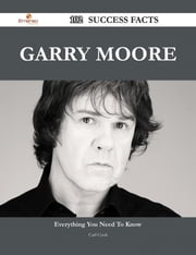 Garry Moore 102 Success Facts - Everything you need to know about Garry Moore ebook by Carl Cook