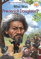 Who Was Frederick Douglass? ebook by April Jones Prince, Who HQ, Robert Squier