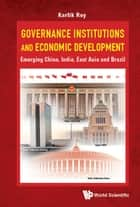 Governance Institutions And Economic Development: Emerging China, India, East Asia And Brazil ebook by Kartik C Roy, Sandip Kar