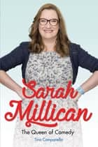 Sarah Millican - The Queen of Comedy: The Funniest Woman in Britain ebook by Tina Campanella