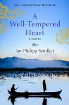 A Well-Tempered Heart ebook by Jan-Philipp Sendker