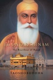 Ek Onkar Satnam - The Heartbeat of Nanak ebook by TAOSHOBUDDHA