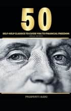 50 Self-Help Classics to Guide You to Financial Freedom ebook by Napoleon Hill, Dale Carnegie, Benjamin Franklin,...