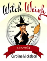 Witch Weigh - A Paranormal Romance Novella ebook by Caroline Mickelson