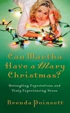 Can Martha Have a Mary Christmas? - Untangling Expectations and Truly Experiencing Jesus ebook by Brenda Poinsett