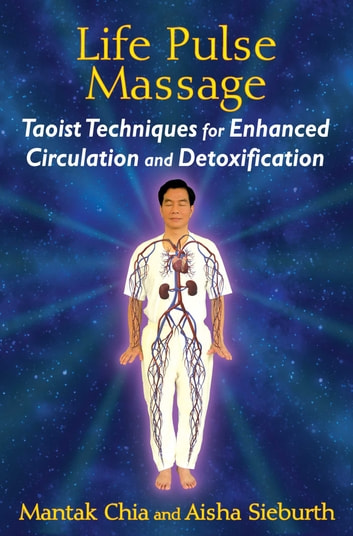 Life Pulse Massage - Taoist Techniques for Enhanced Circulation and Detoxification eBook by Mantak Chia,Aisha Sieburth