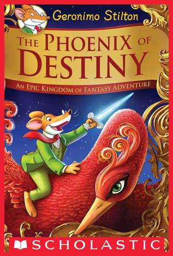 The Phoenix of Destiny (Geronimo Stilton and the Kingdom of Fantasy) ebook by Geronimo Stilton