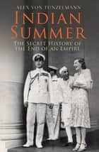 Indian Summer - The Secret History of the End of an Empire ebook by Alex von Tunzelmann