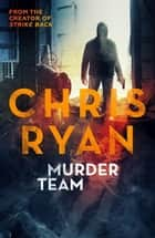 Murder Team - The lone wolf on an unofficial mission ebook by Chris Ryan