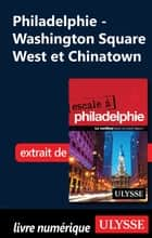 Philadelphie - Washington Square West et Chinatown ebook by Marie-eve Blanchard