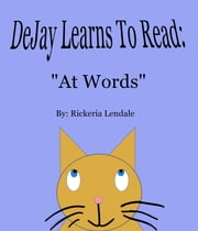 "DeJay Learns To Read: ""At Words"" ebook by Rickeria Lendale"