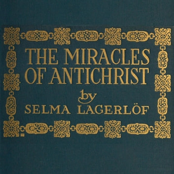 The Miracles of Antichrist / A Novel ebook by Selma Lagerlöf