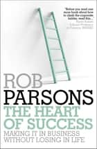 The Heart of Success ebook by Rob Parsons