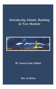 Introducing Islamic Banking in New Markets ebook by Dr. Yousuf Azim Siddiqi