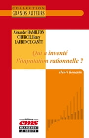 Alexander Hamilton Church et Henry Laurence Gantt - Qui a inventé l'imputation rationnelle ? ebook by Henri BOUQUIN