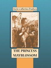 THE PRINCESS MAYBLOSSOM ebook by Marie-Catherine d'Aulnoy