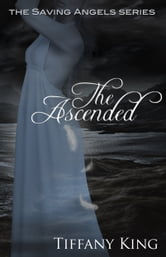 The Ascended (The Saving Angels book 3) ebook by Tiffany King