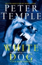 White Dog - Jack Irish book 4 ebook by Peter Temple
