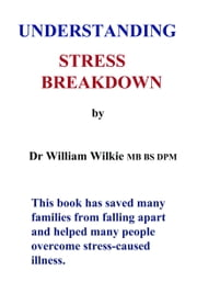 UNDERSTANDING STRESS BREAKDOWN ebook by William Wilkie