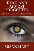 Dead And Almost Forgotten (A Pair Of Classic Sci-Fi Vampire Tales) ebook by Susan Hart