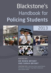 Blackstone's Handbook for Policing Students 2013 ebook by Robin Bryant,Sarah Bryant,Kevin Lawton-Barrett,Martin O'Neill,Stephen Tong,Robert Underwood,Sofia Graça