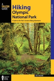 Hiking Olympic National Park - A Guide to the Park's Greatest Hiking Adventures ebook by Erik Molvar