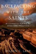 Backpacking with the Saints ebook by Belden C. Lane