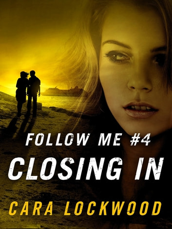 Follow Me #4: Closing In ebook by Cara Lockwood
