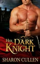 Her Dark Knight ebook by Sharon Cullen
