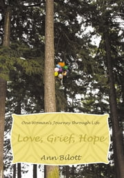 Love, Grief, Hope - One Woman's Journey through Life ebook by Ann Bilott