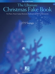 "The Ultimate Christman Fake Book (Songbook) - for Piano, Vocal, Guitar, Electronic Keyboard & All ""C"" Instruments ebook by Hal Leonard Corp."
